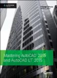Mastering AutoCAD 2015 and AutoCAD LT 2015: Autodesk Official Press