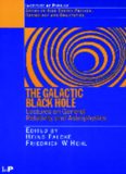 The Galactic Black Hole: Lectures on General Relativity and Astrophysics (Series in High Energy Physics, Cosmology and Gravitation)