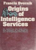 Origins of Intelligence Services: The Ancient Near East, Persia, Greece, Rome, Byzantium, the Arab Muslim Empires, the Mongol Empire, China, Muscovy