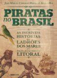 Piratas no Brasil - As incríveis histórias dos ladrões dos mares que pilharam nosso litoral