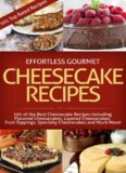 Effortless Gourmet Cheesecakes - Delicious Cheesecake Desserts and Recipes -101 Cheesecake Dessert Recipes: New York Style, ... Pastry, Cake and Baking Desserts)