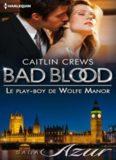 Bad Blood 2-Caitlin Crews-Le play-boy de Wolfe Manor