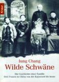 Wilde Schwäne. Die Geschichte einer Familie. Drei Frauen in China von der Kaiserzeit bis heute