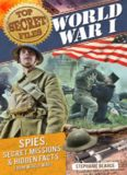 World War I. Spies, Secret Missions, and Hidden Facts from World War I