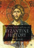 The Palgrave Atlas of Byzantine History (Historical Atlas)