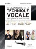 Le grand livre de la technique vocale : Voix parlée et voix chantée