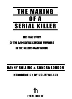 The Making of a Serial Killer: The Real Story of the Gainesville Murders in the Killer's Own Words. True Crime Series, Book 2