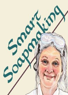 Smart Soapmaking: The Simple Guide to Making Traditional Handmade Soap Quickly, Safely, and Reliably, or How to Make Luxurious Handcrafted Soaps from Scratch for Family, Friends, and Yourself
