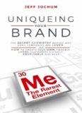 Uniqueing Your Brand: The Secret Chemistry behind Why Some Companies are Loved and How to Create Your Own Fiercely Loyal Customers and Highly Profitable Business