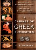 A Cabinet of Greek Curiosities: Strange Tales and Surprising Facts from the Cradle of Western