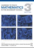 Learning to Teach Mathematics in the Secondary School: A Companion to School Experience (Learning to Teach Subjects in the Secondary School Series)
