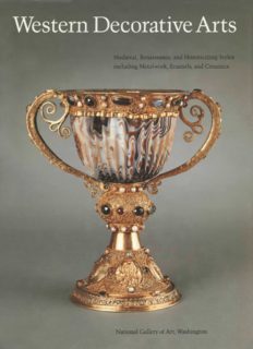 Western Decorative Arts. Part 1. Medieval, Renaissance, and Historicizing Styles Including Metalwork, Enamels, and Ceramics. National Gallery of Art