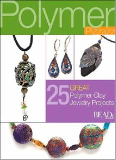 Polymer Pizzazz: 27 Great Polymer Clay Jewelry Projects