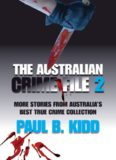The Australian Crime File 2. More Stories from Australia's Best True Crime Collection