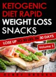 Ketogenic Diet: Rapid Weight Loss Snacks VOLUME 1 Lose Up To 30 Lbs. In 30 Days