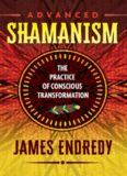 Advanced Shamanism: The Practice of Conscious Transformation