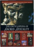 Encyclopaedia of Sacred Sexuality: From Aphrodisiacs and Ecstasy to Yoni Worship and Zap-lam Yoga