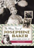 The Many Faces of Josephine Baker. Dancer, Singer, Activist, Spy
