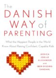 The Danish Way of Parenting: What the Happiest People in the World Know About Raising Confident