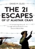 The 21 Escapes of Lt Alastair Cram: A compelling story of courage and endurance in the Second World