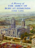 A History of the Abbey of Bury St Edmunds, 1182-1256: Samson of Tottington to Edmund of Walpole