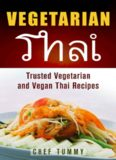 Vegetarian Thai Food: Vegetarian Thai Recipes and Vegan Thai Recipes plus Asian Vegan Recipes