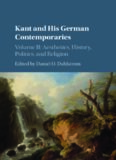 Kant and His German Contemporaries: Volume 2, Aesthetics, History, Politics, and Religion: Aesthetics, History, Politics, and Religion