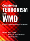 Countering Terrorism and WMD: Creating a Global Counter-Terrorism Network (Cass Series on Political
