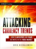 Attacking Currency Trends: How to Anticipate and Trade Big Moves in the Forex Market (Wiley Trading)