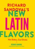 Richard Sandoval's new Latin flavors : hot dishes, cool drinks
