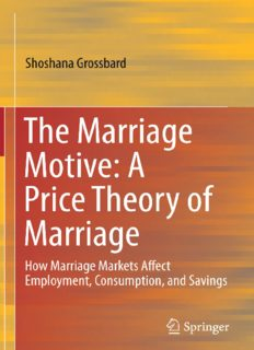 The Marriage Motive: A Price Theory of Marriage: How Marriage Markets Affect Employment, Consumption, and Savings