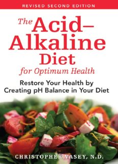 The Acid-Alkaline Diet for Optimum Health. Restore Your Health by Creating pH Balance in Your Diet