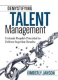 Demystifying Talent Management: Unleash People s Potential to Deliver Superior Results