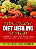 Mucusless-Diet Healing System - A Complete Course for Those Who Desire to Learn How to Control