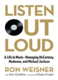 Listen out loud : a life in music : managing McCartney, Madonna, and Michael Jackson