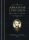 Abraham Lincoln: Quotes, Quips, and Speeches