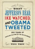 What Jefferson read, Ike watched, and Obama tweeted: 200 years of popular culture in the White