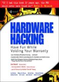 Hardware Hacking: Have Fun While Voiding Your Warranty