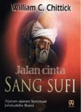 Jalan cinta sang sufi: ajaran-ajaran spiritual Jalâluddîn Rûmî