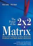 The Power of the 2 x 2 Matrix: Using 2x2 Thinking to Solve Business Problems and Make Better