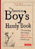 The American Boy's Handy Book. Build a Fort, Sail a Boat, Shoot an Arrow, Throw a Boomerang, Catch Spiders,...