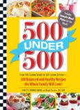500 Under 500: From 100-Calorie Snacks to 500 Calorie Entrees - 500 Balanced and Healthy Recipes
