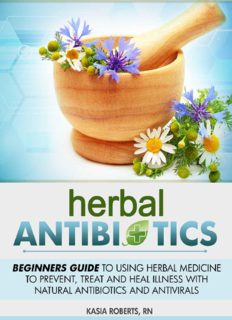 Herbal Antibiotics: Beginners Guide to Using Herbal Medicine to Prevent, Treat and Heal Illness with Natural Antibiotics and Antivirals