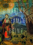 Waking, dreaming, being : new light on the self and consciousness from neuroscience, meditation