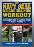 The Navy SEAL Weight Training Workout: The Complete Guide to Navy SEAL Fitness - Phase 2 Program