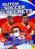 Dutch soccer secrets: playing and coaching philosophy--coaching, tactics, technique