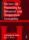 Friction Stir Processing for Enhanced Low Temperature Formability: A volume in the Friction Stir