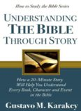 Understanding the Bible Through Story: How a 20-Minute Story Will Help You Understand Every Book, Character and Event in the Bible