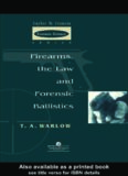 Firearms, the Law and Forensic Ballistics (Taylor & Francis Forensic Science Series)