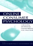ONLINE CONSUMER PSYCHOLOGY Understanding and Influencing Consumer Behavior in the Virtual World